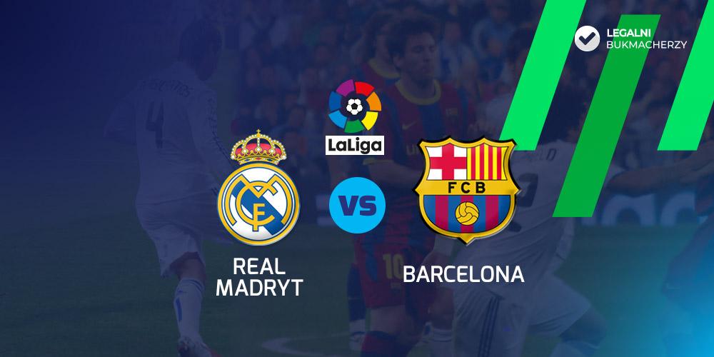 Real Madryt – FC Barcelona – kursy bukmacherskie
