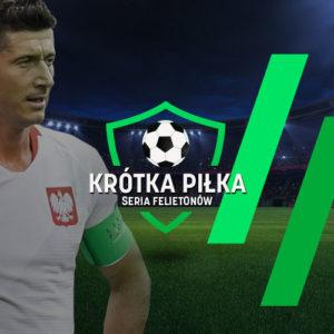Krótka piłka: Felieton Adama Godlewskiego
